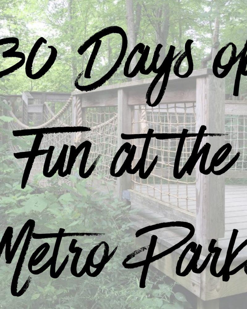 30 Days of Metro Park Fun