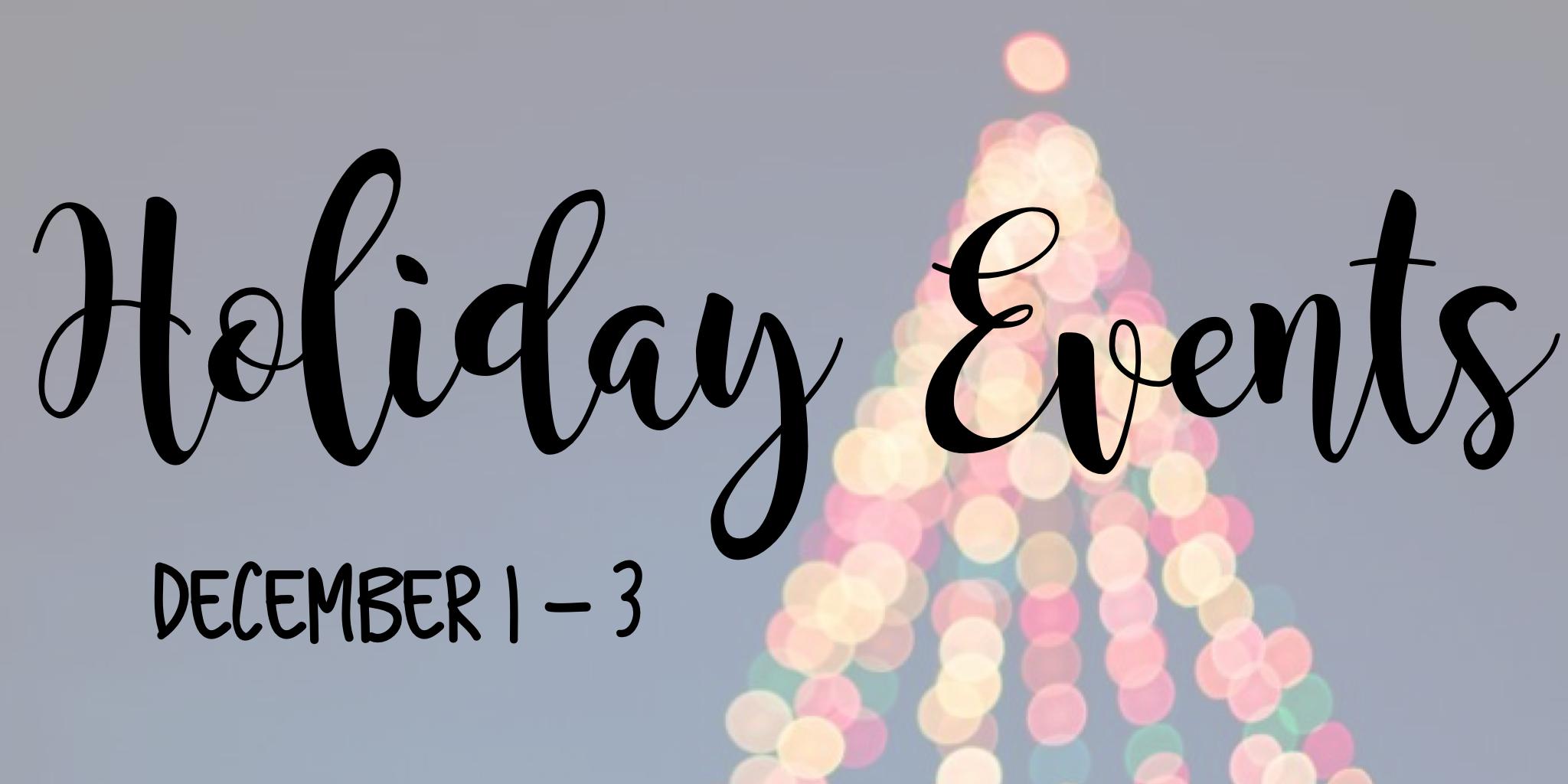 Holiday Events – December 1 – December 3